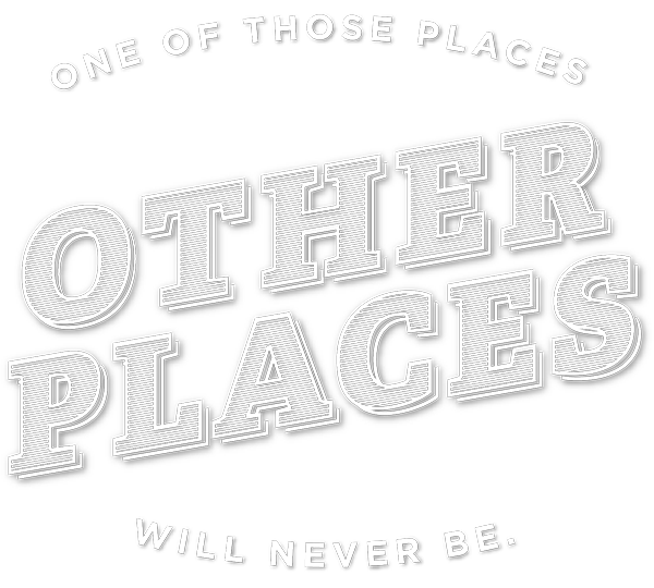 One of those places other places will never be.