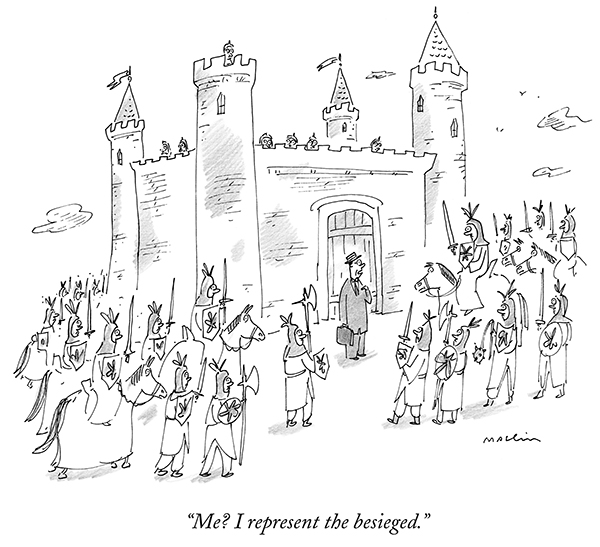 Cartoon image of a man in a trenchcoat explaining to a group of soldiers outside guarding a castle. The caption reads, 'Me? I represent the besieged.'