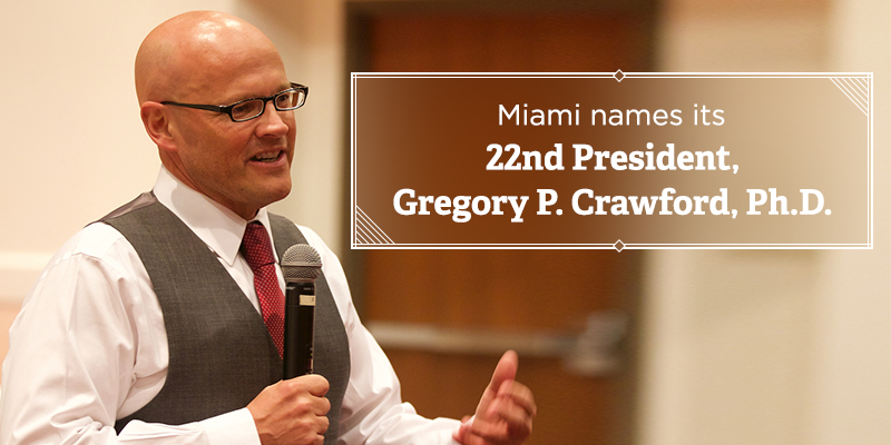 Miami welcomes its 22nd President, Dr. Gregory Crawford, Ph.D.
