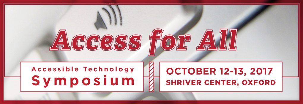 Access for All Accessible Technology Symposium, October 12-13, 2017, Shriver Center, Oxford