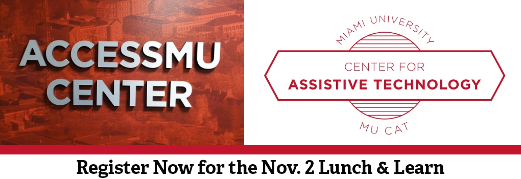 AccessMU Center and Miami University Center for Assistive Technology - Register now for the Nov 2 Lunch and Learn