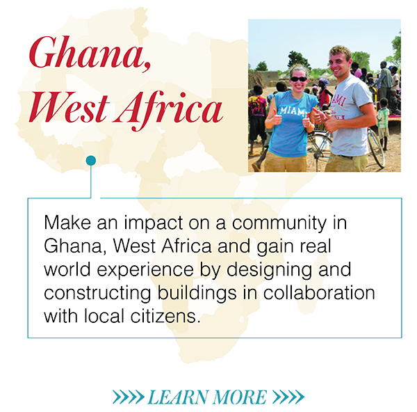 Make an impact on a community in Ghana, West Africa and gain real world experience by designing and constructing buildings in collaboration with local citizens.