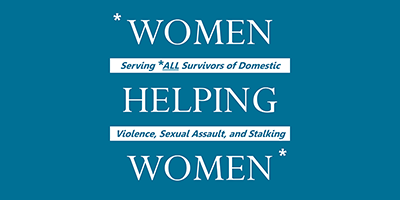 Women Helping Women -- Serving ALL Survivors of Domestic Violence, Sexual Assault, and Stalking
