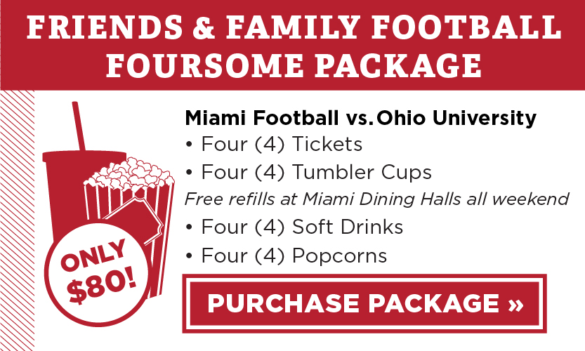 Friends and Family Football Foursome Package. Miami Football vs. Ohio University. Four tickets, four tumbler cups with free refills on campus all weekend, four soft drinks, four popcorns. Only $80