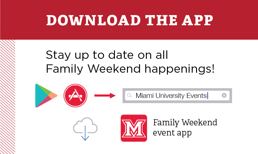 Download the App. Stay up to date on all Family Weekend happenings! Go to Google Play of the App Store and search for Miami University Events. Download the Family Weekend event app.