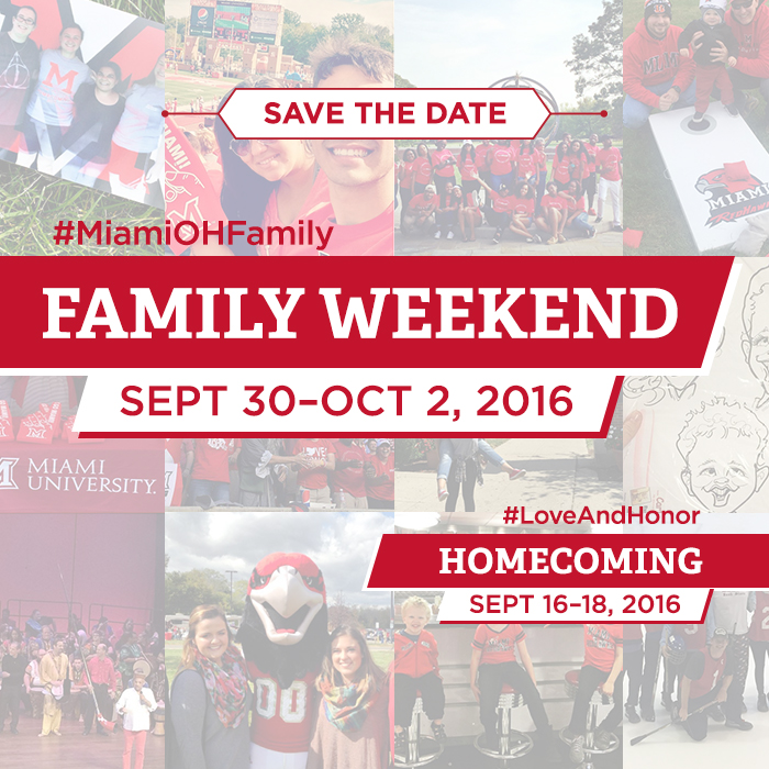 Save the Date- Family Weekend Sept 30-Oct 2, 2016 #MiamiOHFamily. Homecoming Sept 16-18, 2016 #LoveAndHonor