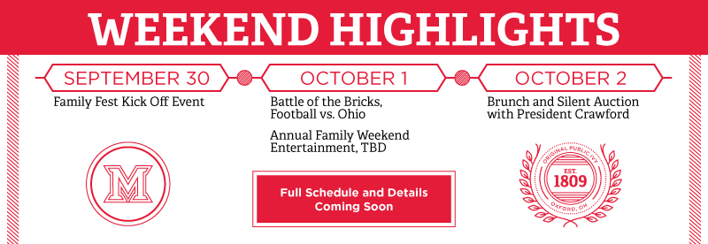 October 16- Family Fest Kick Off Event, October 170 Annual MUSF Auction and Brunch, Football vs. Northern Illinois, Award-winning SNL comedian Seth Meyers, Octover 18- Family Weekend Brunch with President Hodge. Miami logo badge. Badge- Original Public Ivy Est. 1809 Oxford, Ohio. Button- View Full Weekend Schedule