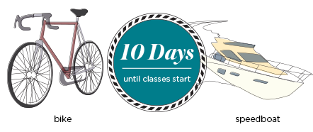 10 days until the start of class, bring your bike not your speedboat