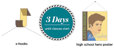 3 days until the start of class, bring some S-hooks, not your high school hero poster