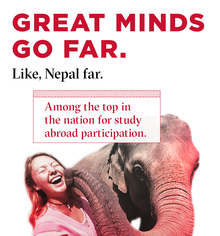 Great minds go far. Like, Nepal far. Among the top colleges in the nation for study abroad participation.