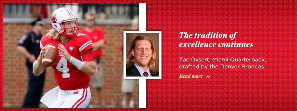 The Tradition of Excellence Continues. Zac Dysert, Miami Quarterback, drafted by the Denver Broncos. Click here to read more.