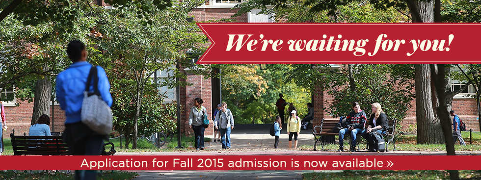 We're waiting for you. Application for fall 2015 admission is now available.