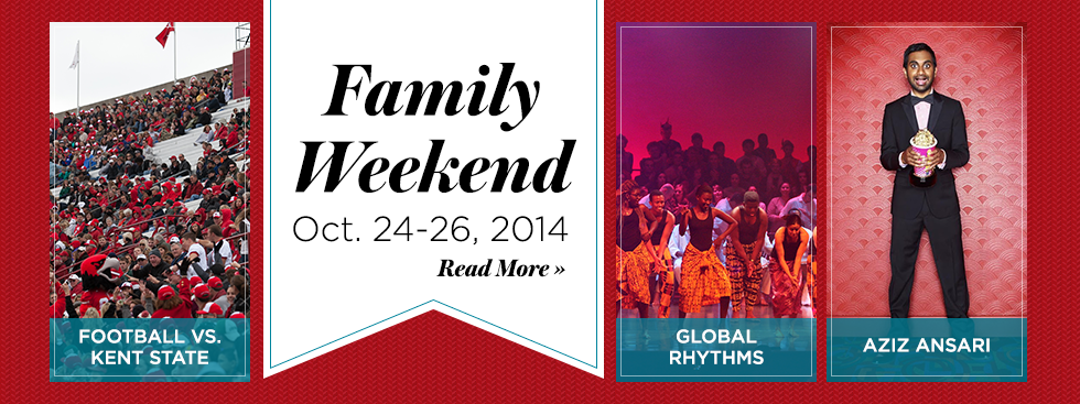 Family Weekend. Oct 24-25, 2014. Read More » Football vs Kent state. Global Rhythms. Aziz Ansari.
