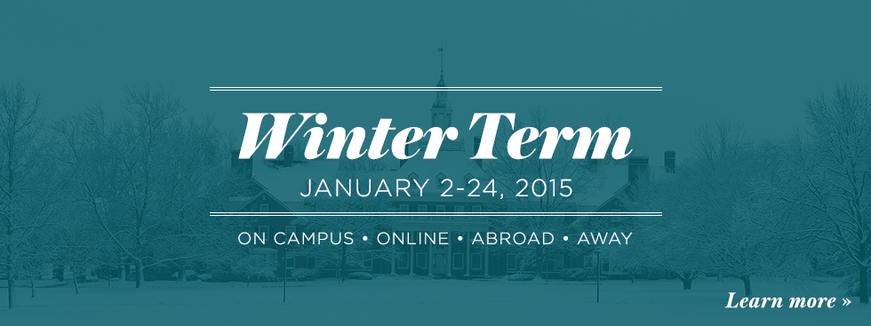 Winter Term. January 2-24, 2015. On campus, online, abroad, away. Learn more » Blue-tinted photo of snowy central quad and MacCracken