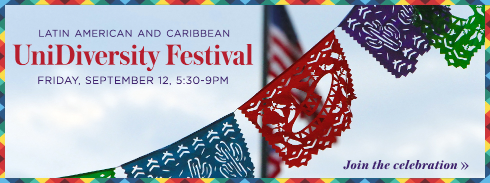 Latin American and Caribbean UniDiversity Festival. Friday September 12, 5:30-9pm. Join the celebration»