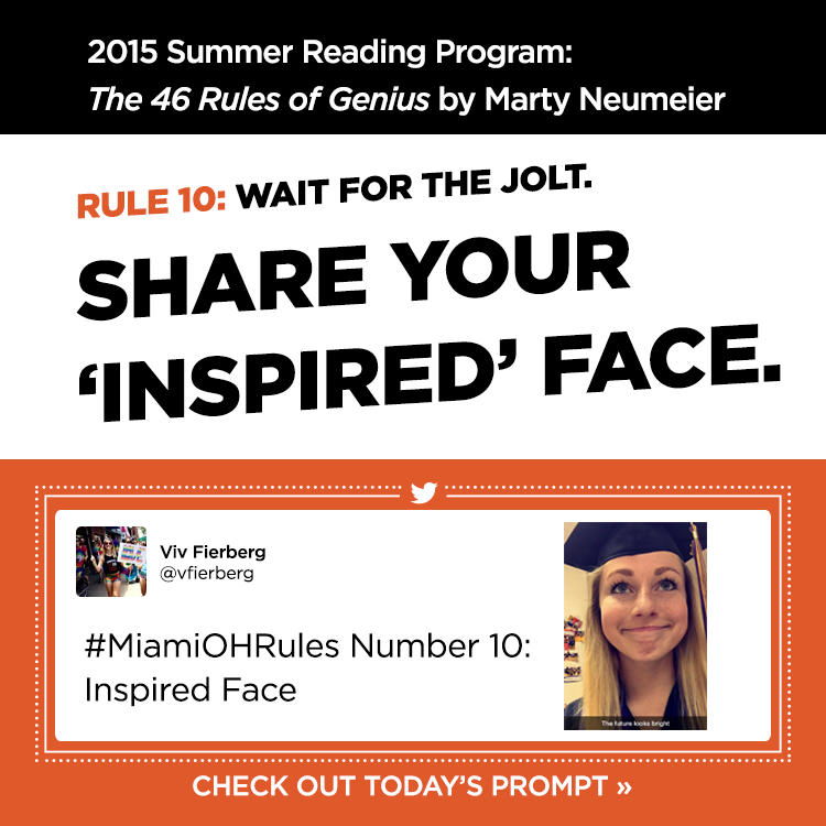 2015 Summer Reading Program: The 46 Rules of Genius by Marty Neumeier. Rule 10: Wait for the jolt. Share your 'inspired' face. -Viv Fierberg @vfierberg. #MiamiOHRules Number 10: Inspired Face. Photo of a female student in a dark blue graduation cap. Check out today's prompt »