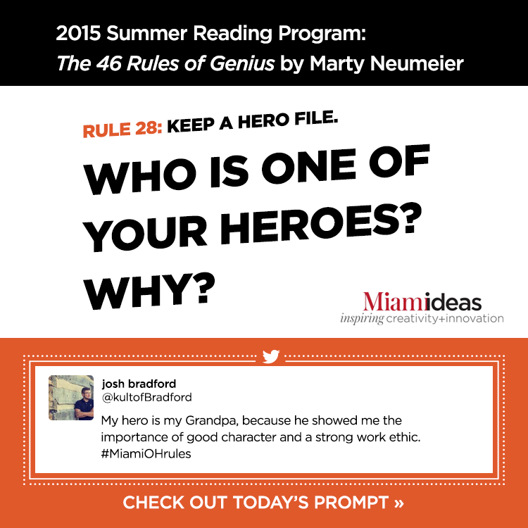 2015 Summer Reading Program: The 46 Rules of Genius by Marty Neumeier. Rule 28:Keep a hero file. Who is one of your heroes? Why? josh bradford @kultofBradford 'My hero is my Grandpa, because he showed me the importance of good character and a strong work ethic. #MiamiOHrules' Check out today's prompt »