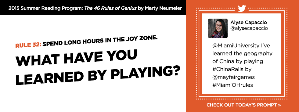 2015 Summer Reading Program: The 46 Rules of Genius by Marty Neumeier. Rule 32: Spend long hours in the joy zone. What have you learned by playing? Alyse Capaccio @alysecapaccio @MiamiUniversity I've learned the geography of China by playing #ChinaRails by @mayfairgames #MiamiOHrules' Check out today's prompt » Miamideas: Inspiring Creativity and Inovation