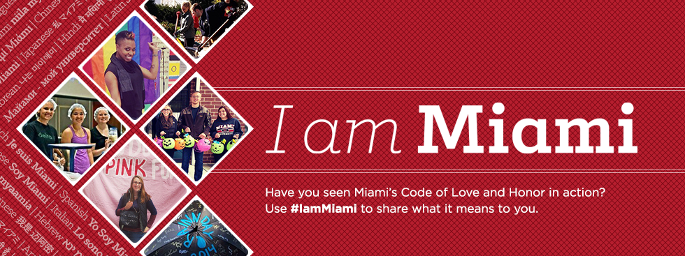 I am Miami. Have you seen Miami's Code of Love and Honor in action? Use #IamMiami to share what it means to you. Social media photos of students volunteering, packing food donations, supporting people with breast cancer, and volunteering at safe trick-or-treat.