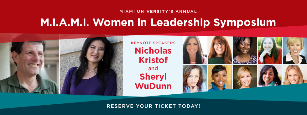 Miami University's Annual M.I.A.M.I. Women in Leadership Symposium. Keynote speakers Nicholas Kristof and Sheryl WuDunn. Register online today? Headshots of speakers.