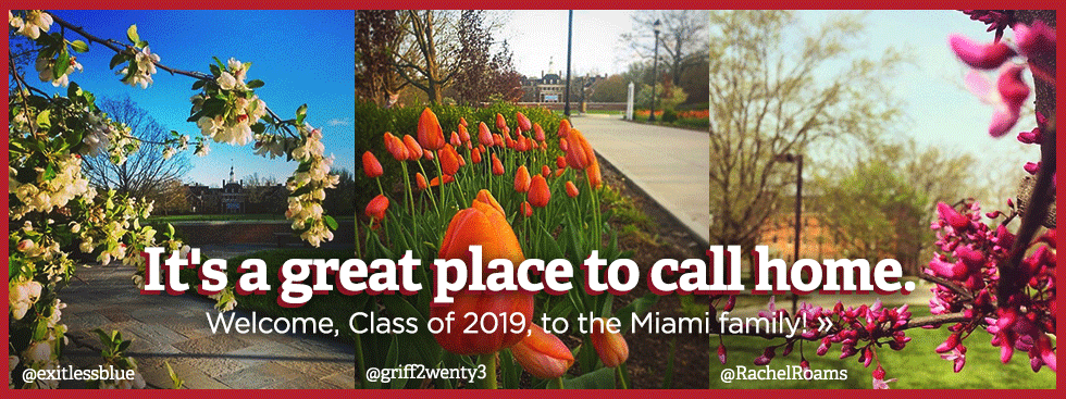 It's a great place to call home. Welcome, Class of 2019, to the Miami family! » Social media photos of trees and flowers blossoming on campus from social media users @exitlessblue, griff2wenty3 and @rachel roams