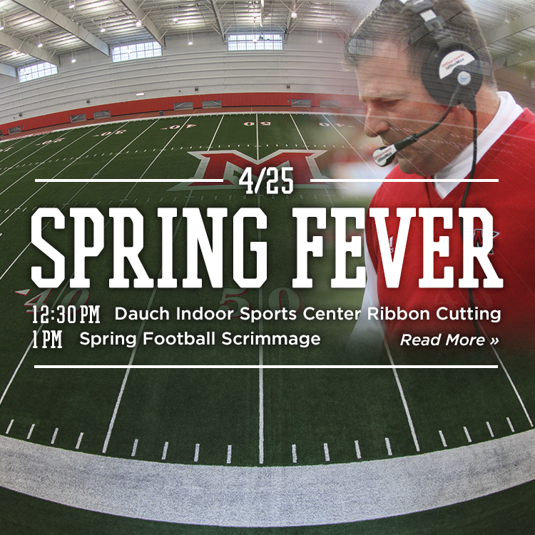 Spring Fever. April 25. 12:30pm- Dauch Indoor Sports Center Ribbon Cutting. 1pm- Spring Football Scrimmage. Read more » Photo of the field in the Indoor Sports Center with an overlaid photo of Coach Martin