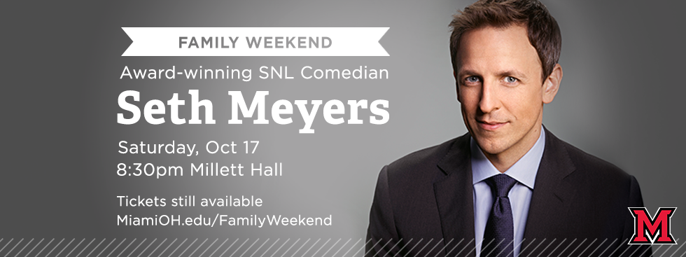Family Weekend. Award-winning SNL Comedian Seth Meyers Saturday, Oct 17, 8:30pm Millett Hall. Tickets still available. miamioh.edu/familyWeekend. Photo of Seth Meyers