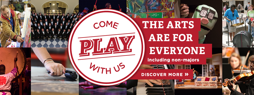 Come play with us! The arts are for everyone, including non-majors. Discover more.