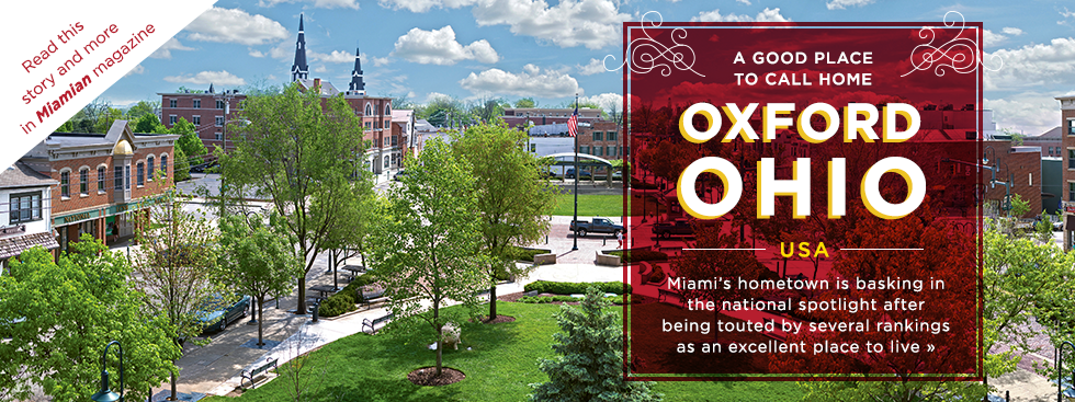 A good place to call home. Oxford, ohio, USA. Miami's hometown is basking in the national spotlight afterbein touted by several rankings as an excellent place to live. Read this story and more in Miamin magazine. Birds eye view of Uptown Ohio, above Martin Luther King Jr. Park.