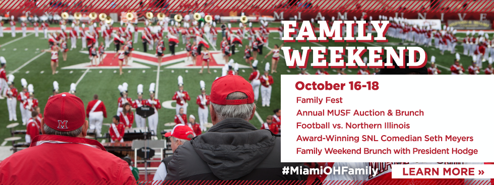 Family Weekend. October 16-18. Family Fest. Annual MUSF Auction and Brunch. Football vs Northern Illinois. Award-winning SNL Comedian Seth Meyers. Family Weekend Brunch with President Hodge. #MiamiOHFamily. Learn More » Photo of family members at a football game wearing Miami gear.