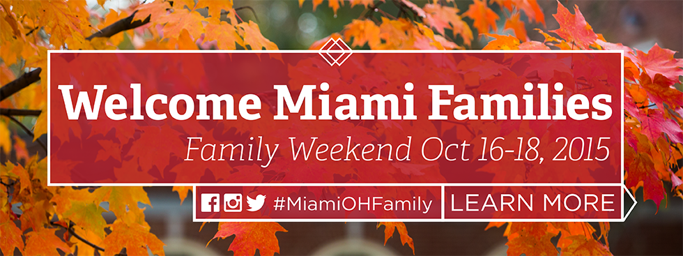 Welcome Miami Families. Family Weekend Oct 16-18, 2015. #MiamiOHFamily. Learn More » Photo of orange fall leaves