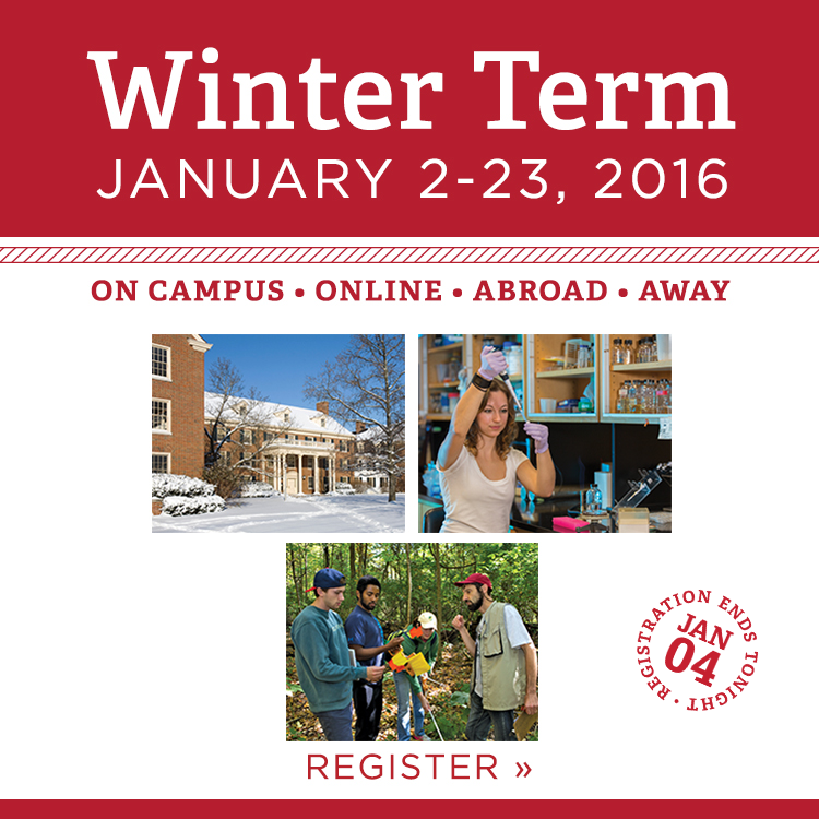 Winter Term. January 2-23, 2016. On campus, Online, Abroad, Away. Register now » Photos of snow-covered Tappan Hall, a student in a science lab, and a group of students learning in the woods.
