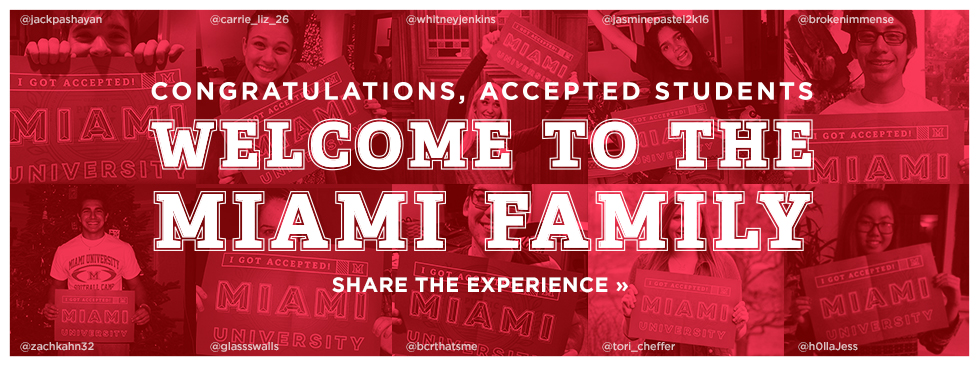Congratulations, accepted students. Welcome to the Miami Family. Share the Experience » Collage of social media photos of students holding 'I got accepted. Miami University' signs