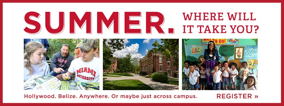Summer. Where will it take you? Hollywood. Belize. Anywhere. Or maybe just across campus. Register » Collage of photos: students banding a bird, a red brick building under a cloudy blue sky, and a woman student-teaching in central america.