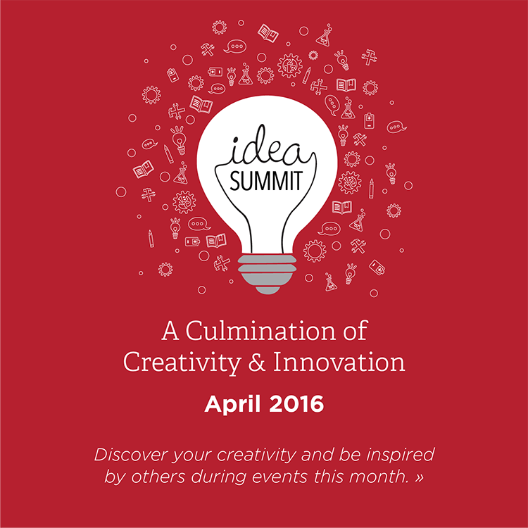 Idea Summit. A culmination of creativity and innovation. April 2016. Discover your creativity and be inspired by others during events this month. » A lightbulb is surrounded by doodles of gears, tools, books, and pencils