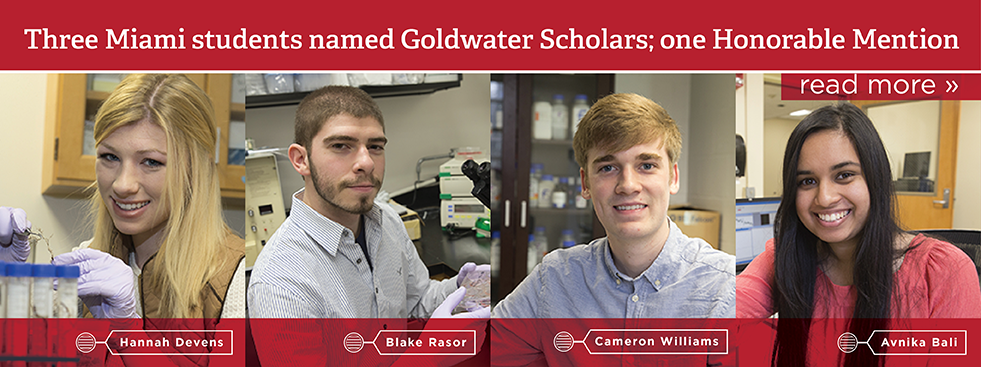 Three Miami students named Goldwater Scholars; one Honorable Mention. Read more » Photos of Hannah Devens, Blake Rasor, Cameron Williams, and Avnika Bali