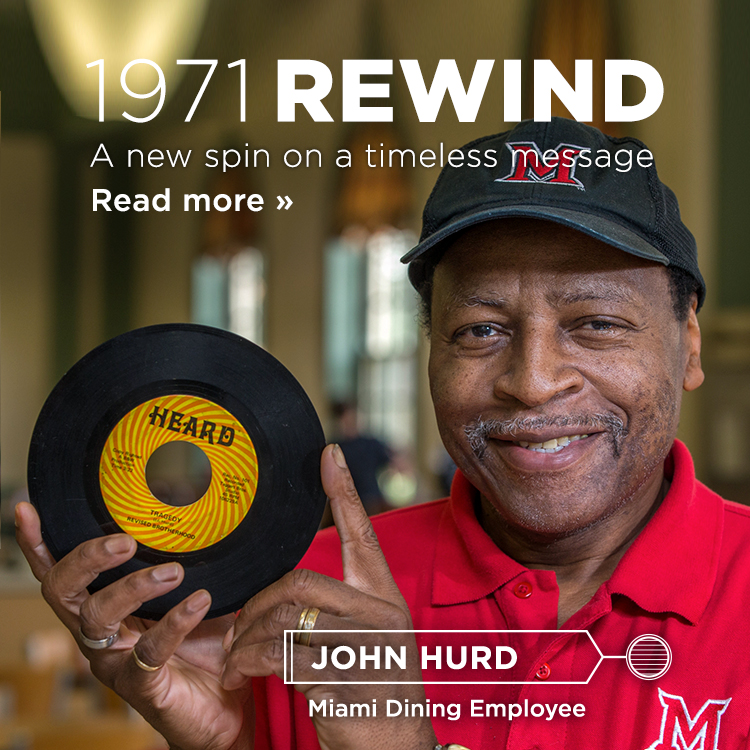 1971 Rewind. A new spin on a timeless message. John Hurd. Miami University Dining Employee. Photo of John Hurd holding a 45 record.