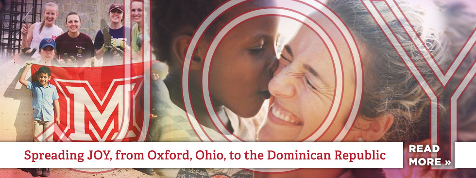 Spreading JOY, from Oxford, Ohio, to the Dominican Republic. Read More » Faded collage of Miami students and children from the Dominican Republic.