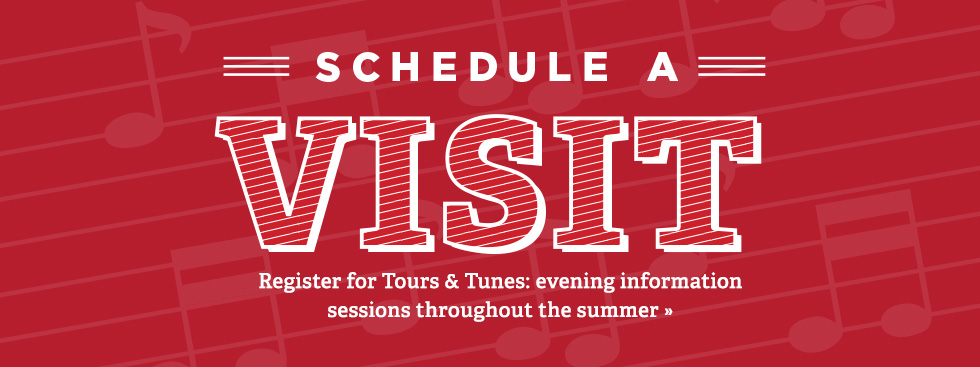 Schedule a Visit. Register for Tours and Tunes: evening information sessions throughout the summer. Red background with music notes.