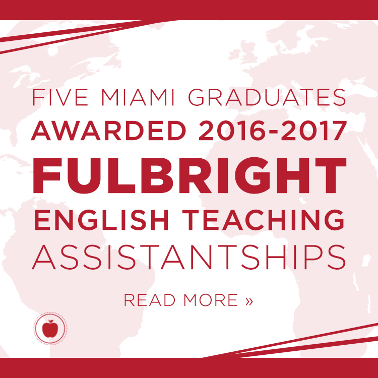 Five Miami graduates awarded 2016-2017 Fulbright English teaching assistantships. Read more »