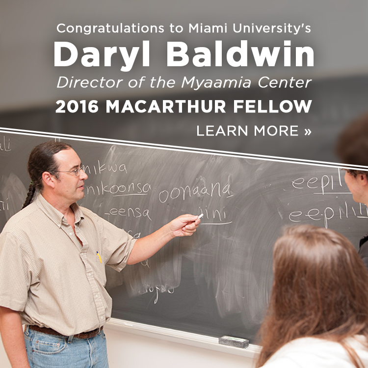Congratulations to Miami University's Daryl Baldwin, Director of the Myaamia Center. 2016 MacArthur Fellow. Learn more » Photo of Daryl Baldwin teaching students the myaamia language