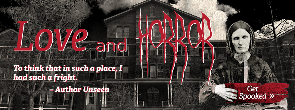 Text-Love and Horror-To think in such a place, I had such a fright. Author Unseen-Get Spooked » - The text is on top of a black and white image of Peabody Hall with a scary, old lady in the bottom right corner