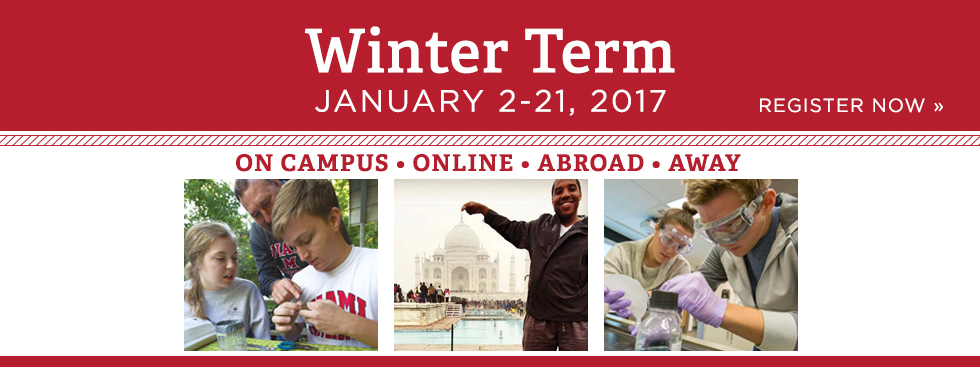 Winter Term. January 2-21, 2017. On campus, online, abroad, away. Register Now » Photos of students learning bird banding, a student at the Taj Mahal, and two students in a lab
