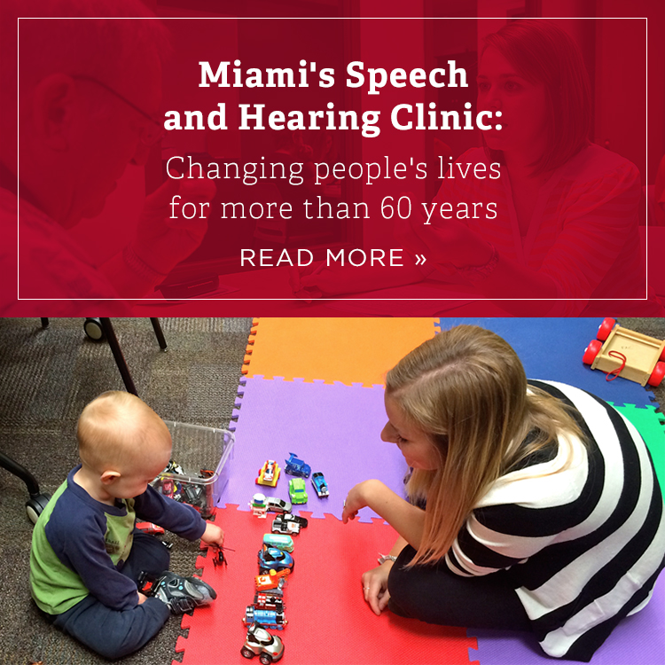 Miami's Speech and Hearing Clinic: Changing people's lives for more than 60 years. Read more »