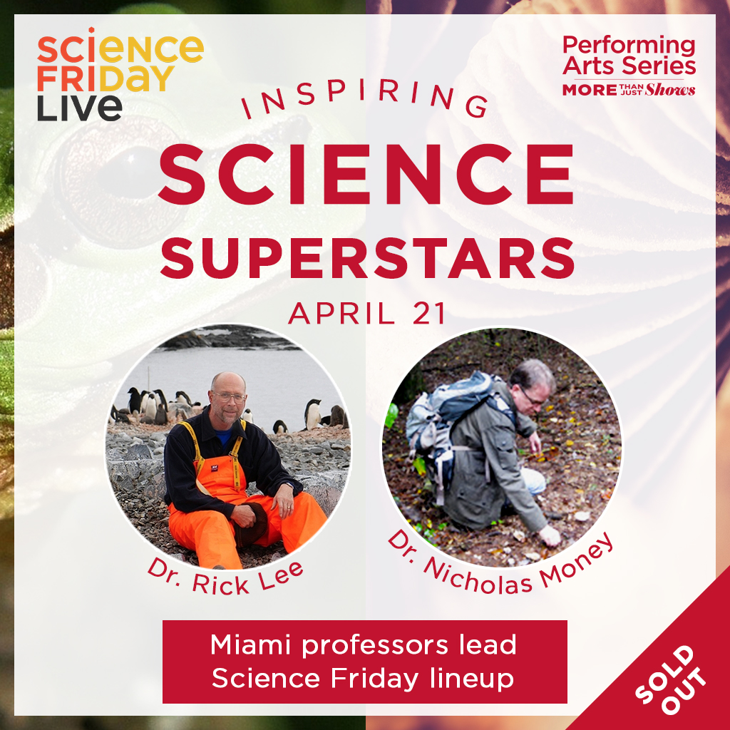 Science Friday Live - April 21 - Inspiring Science Superstars - Miami's professors lead Science Friday lineup - Dr. Rick Lee and Dr. Nicholas Money