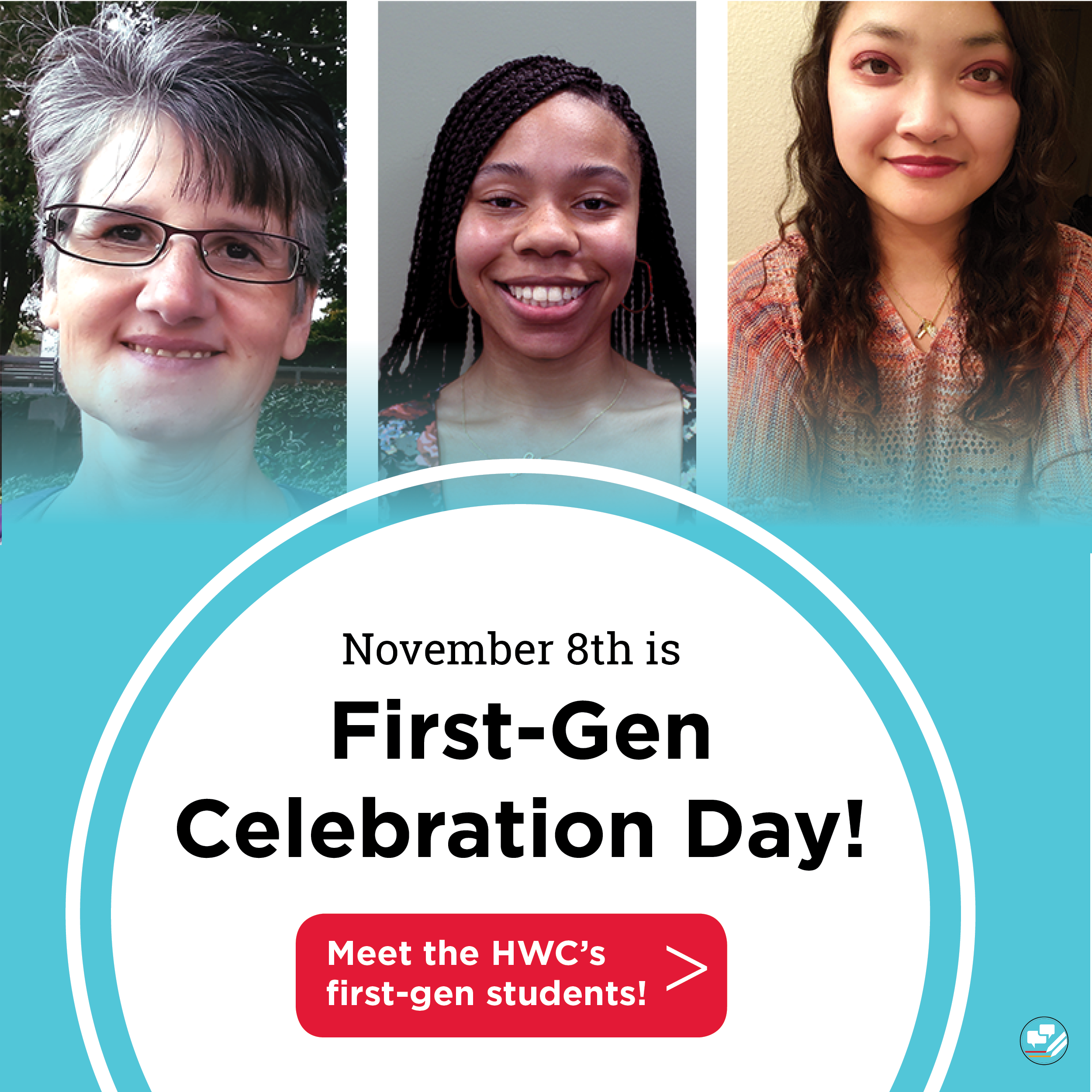 November 8th is First-Gen Celebration Day! Meet the HWC's first-gen students!