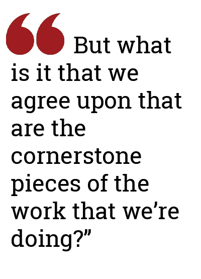 """But what is it that we agree upon that are the cornerstone pieces of the work that we're doing?"""