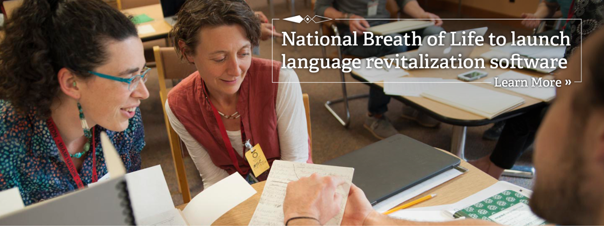 National Breath of Life to launch language revitalization software. Learn More