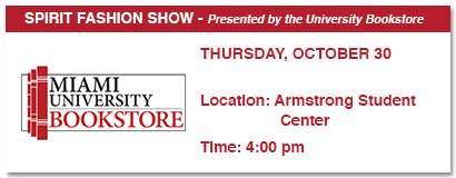 Spirit fashion show, presented by the University Bookstore, thursday, october 30, location: armstrong student center, time 4:00 p.m.