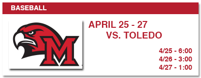 baseball april 25-27 vs. toledo, 4/25 - 6:00, 4/26 - 3:00, 4/27 - 1:00